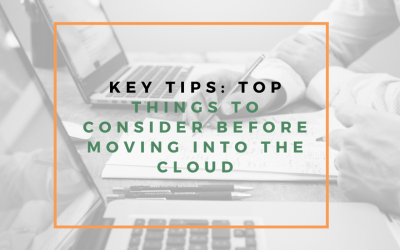Key tips : What you need to  consider before moving into the cloud