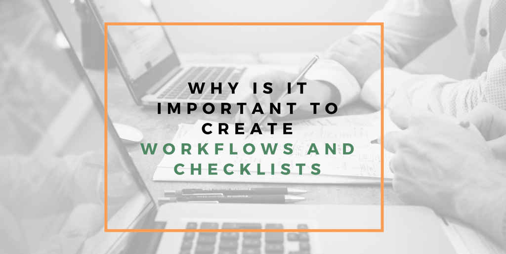 Why is it important to create workflows and checklists