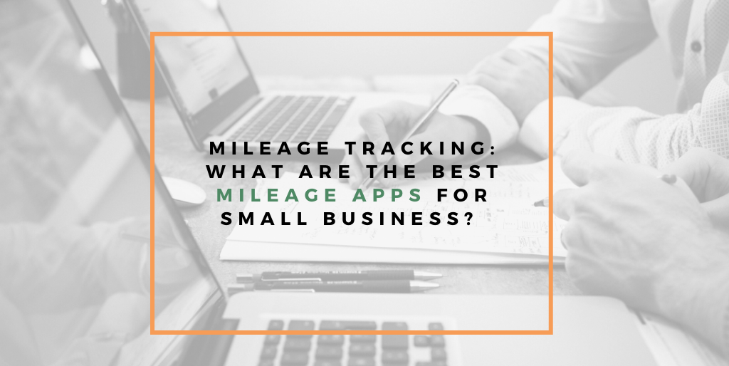 What are the Best Mileage Apps For Small Businesses?